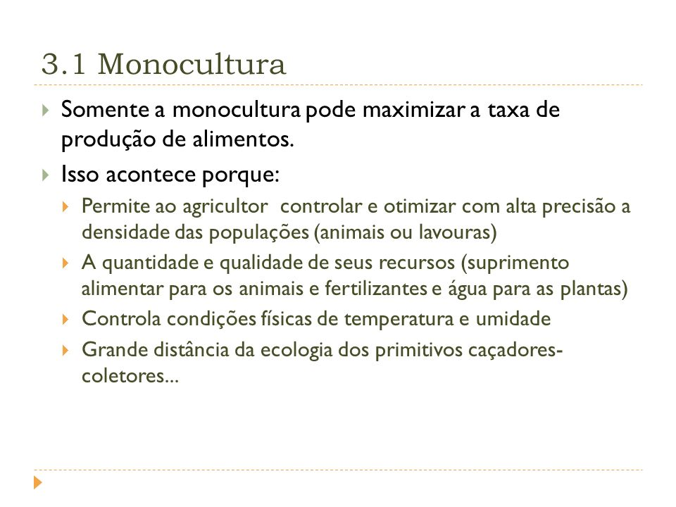 3.1 Monocultura Somente a monocultura pode maximizar a taxa de produção de alimentos. Isso acontece porque:
