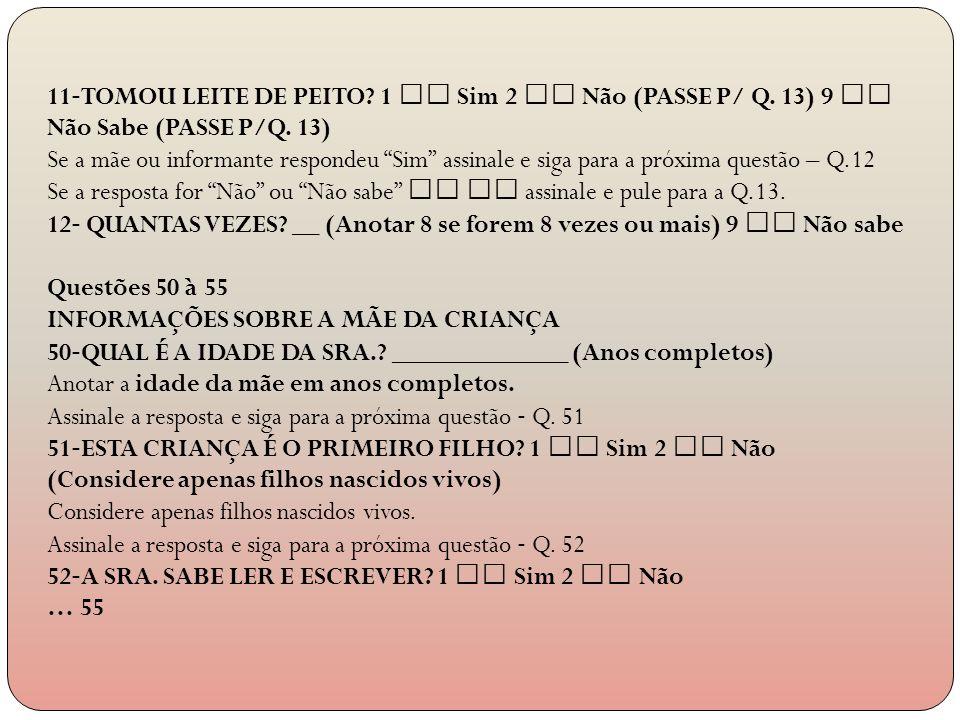 11‐TOMOU LEITE DE PEITO. 1  Sim 2  Não (PASSE P/ Q