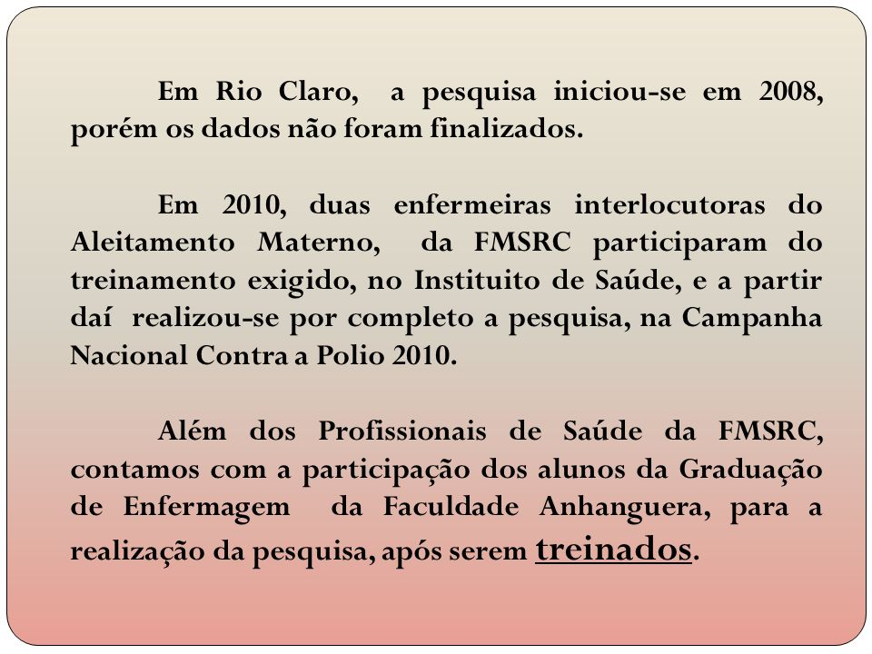 Em Rio Claro, a pesquisa iniciou-se em 2008, porém os dados não foram finalizados.
