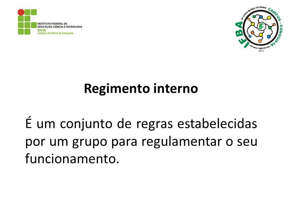 Regimento interno É um conjunto de regras estabelecidas por um grupo para regulamentar o seu funcionamento.