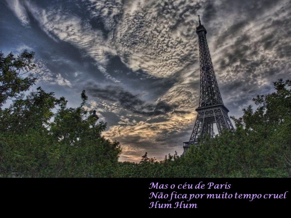 Mas o céu de Paris Não fica por muito tempo cruel Hum Hum