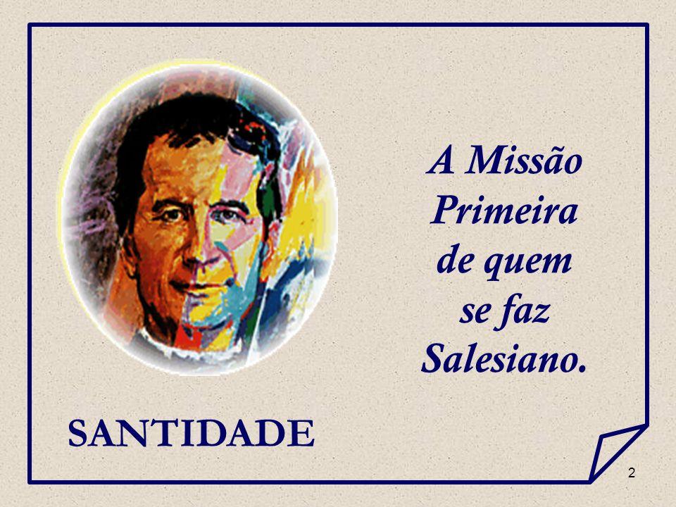 A Missão Primeira de quem se faz Salesiano.