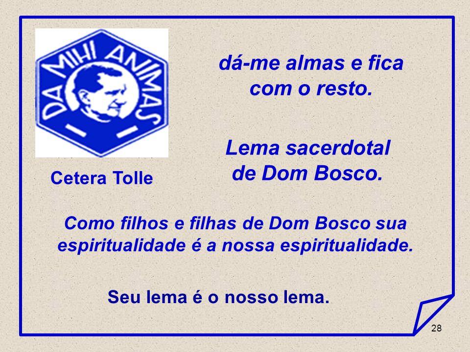 dá-me almas e fica com o resto. Lema sacerdotal de Dom Bosco.