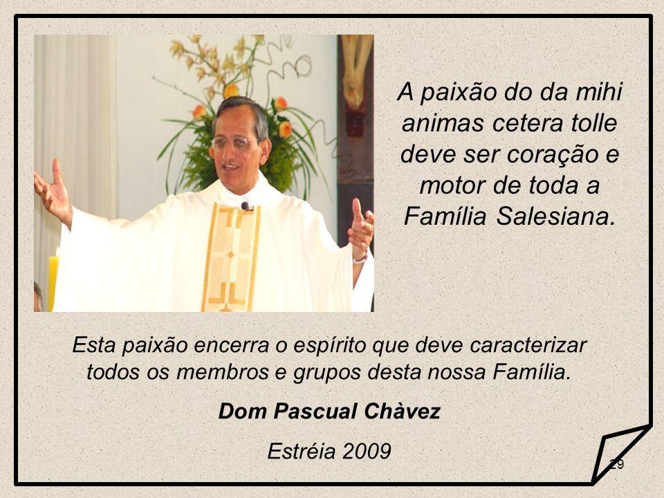 A paixão do da mihi animas cetera tolle deve ser coração e motor de toda a Família Salesiana.