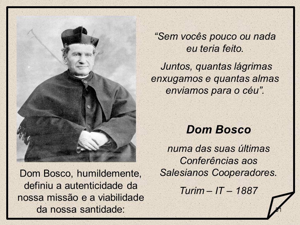 Dom Bosco Sem vocês pouco ou nada eu teria feito.