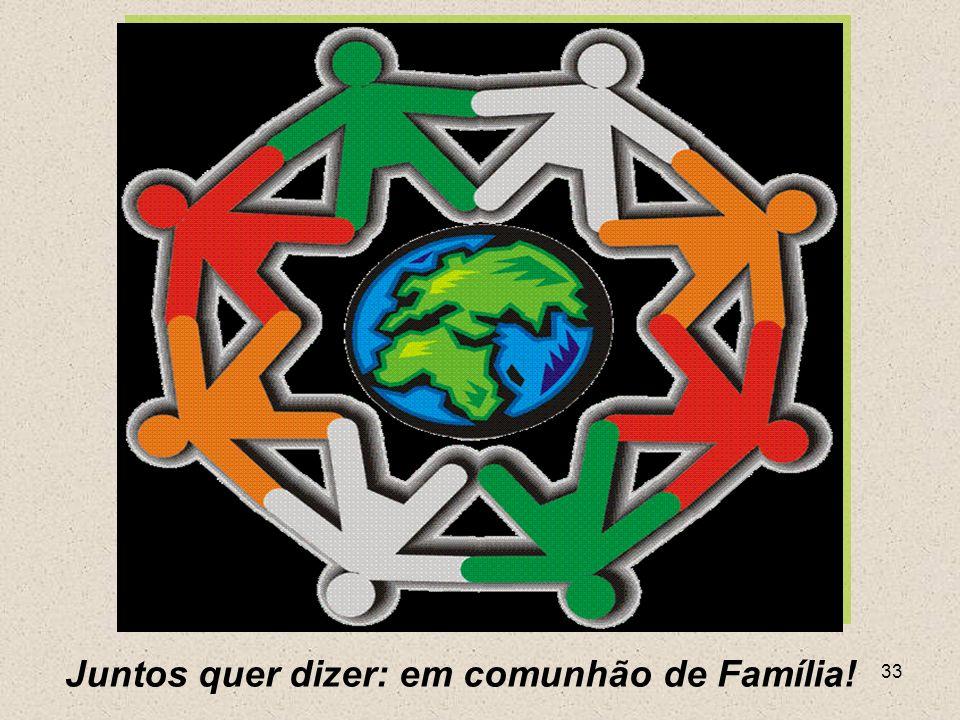 Juntos quer dizer: em comunhão de Família!