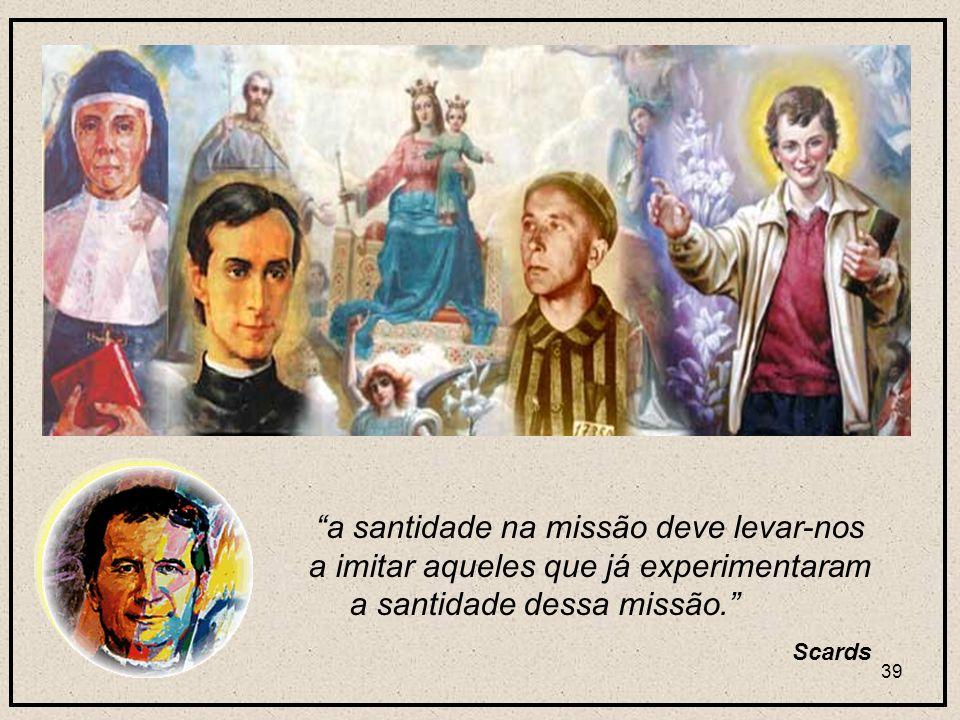 a santidade na missão deve levar-nos a imitar aqueles que já experimentaram a santidade dessa missão.