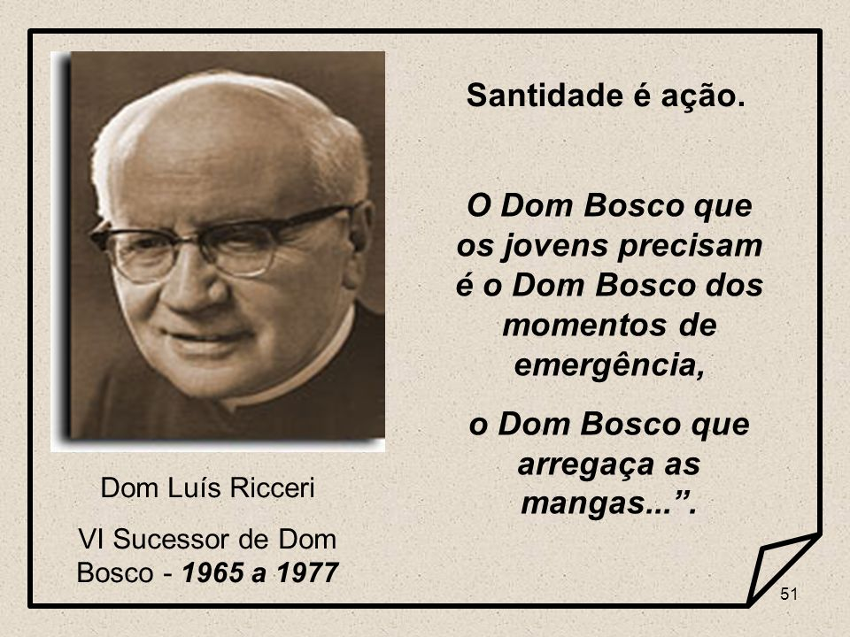 o Dom Bosco que arregaça as mangas... .