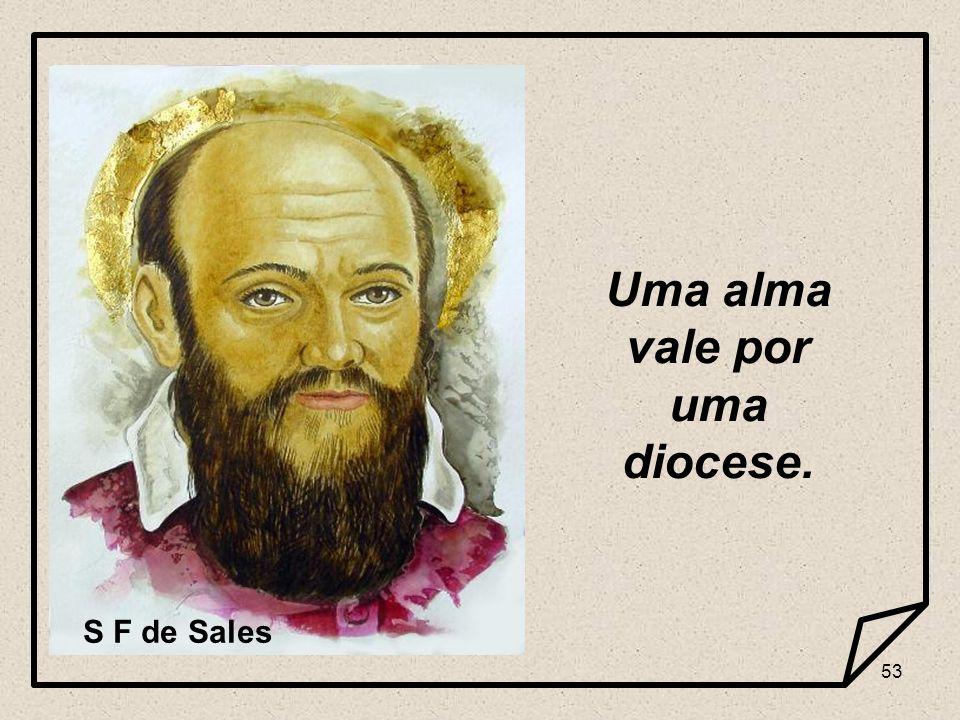 Uma alma vale por uma diocese.