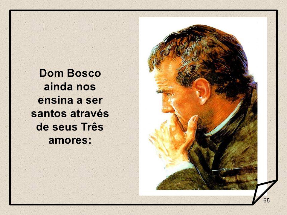 Dom Bosco ainda nos ensina a ser santos através de seus Três amores: