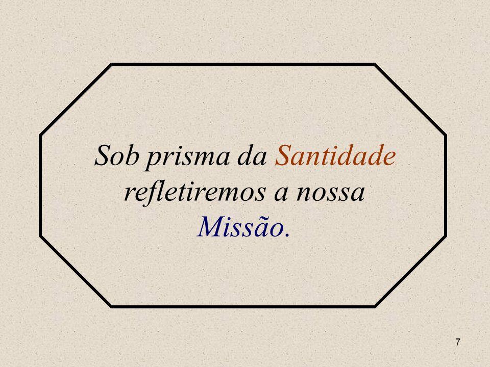 Sob prisma da Santidade refletiremos a nossa Missão.