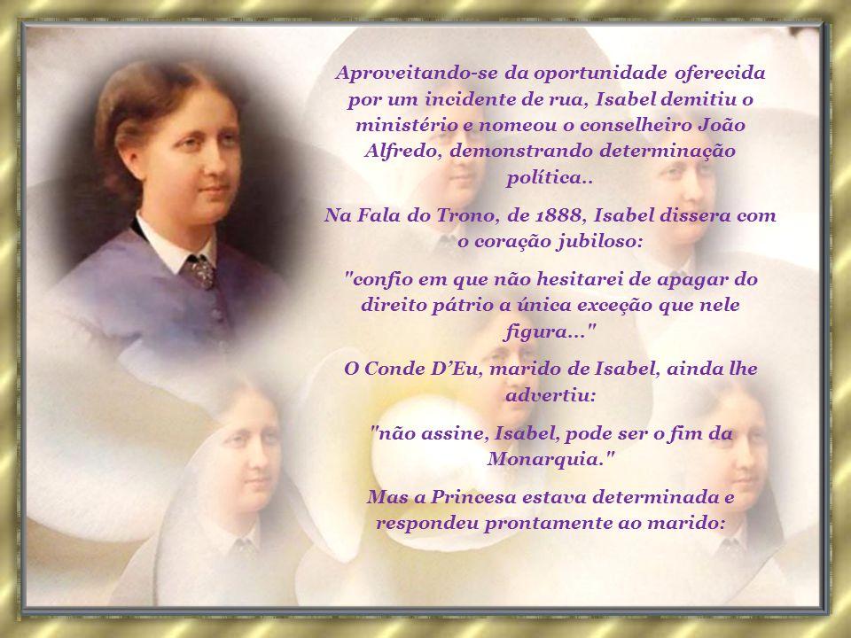 Na Fala do Trono, de 1888, Isabel dissera com o coração jubiloso: