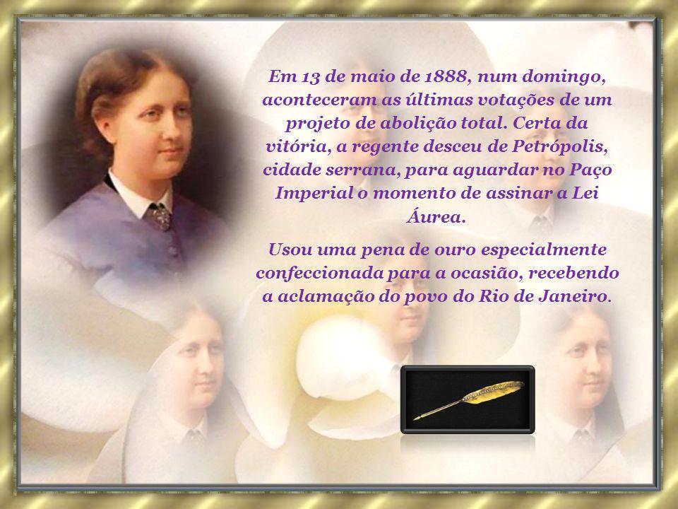 Em 13 de maio de 1888, num domingo, aconteceram as últimas votações de um projeto de abolição total. Certa da vitória, a regente desceu de Petrópolis, cidade serrana, para aguardar no Paço Imperial o momento de assinar a Lei Áurea.