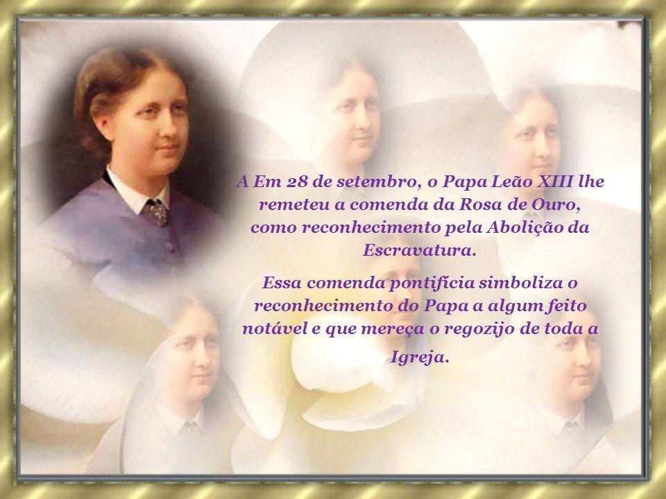 A Em 28 de setembro, o Papa Leão XIII lhe remeteu a comenda da Rosa de Ouro, como reconhecimento pela Abolição da Escravatura.