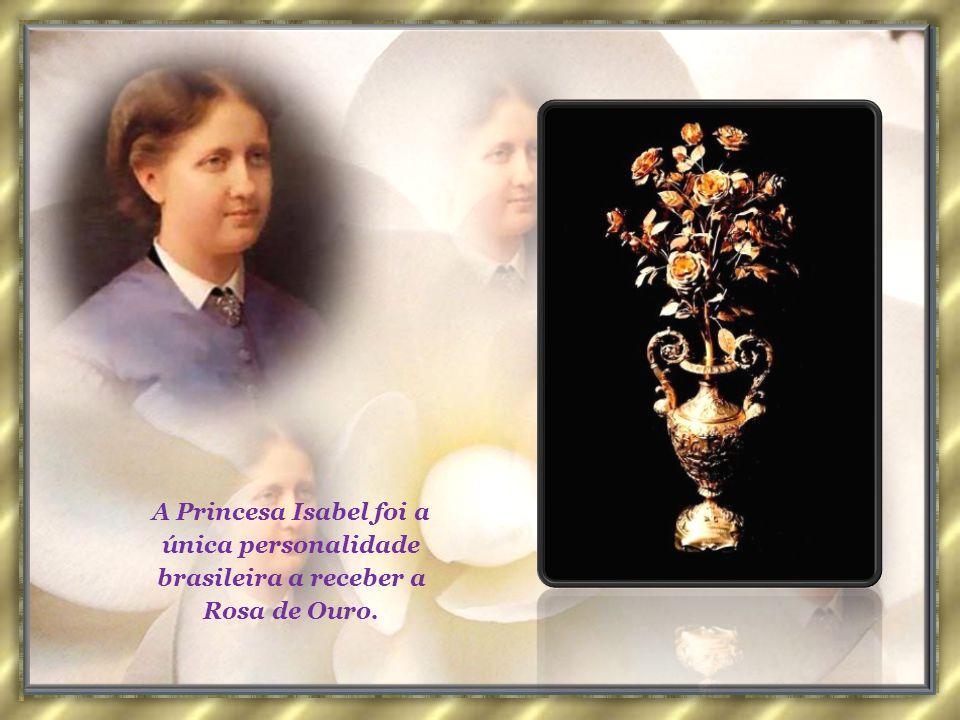 A Princesa Isabel foi a única personalidade brasileira a receber a Rosa de Ouro.