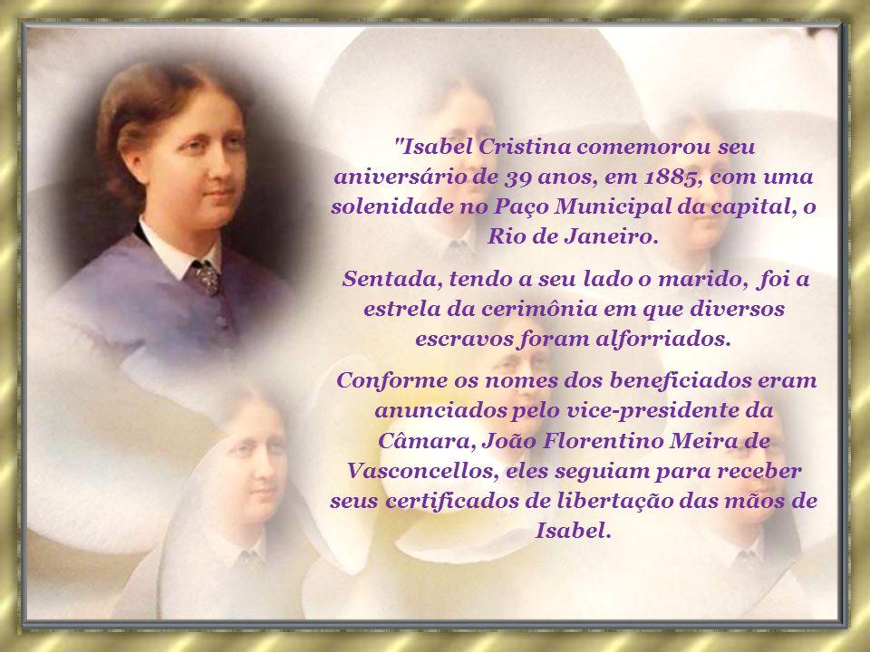 Isabel Cristina comemorou seu aniversário de 39 anos, em 1885, com uma solenidade no Paço Municipal da capital, o Rio de Janeiro.