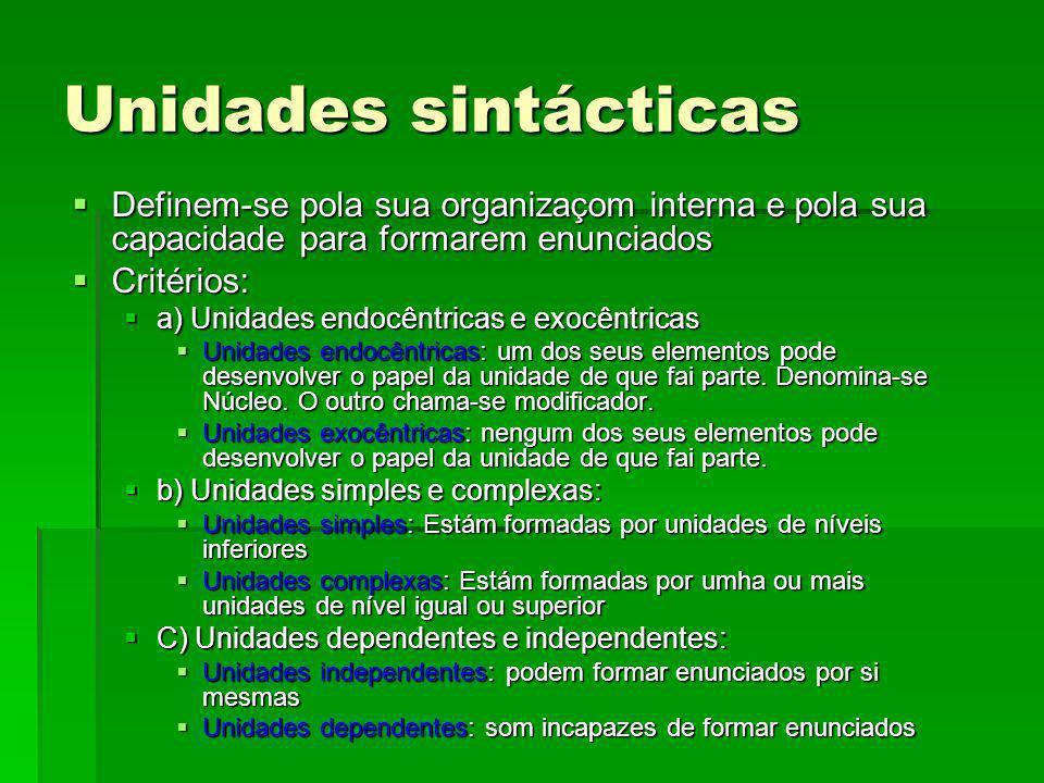 Unidades sintácticas Definem-se pola sua organizaçom interna e pola sua capacidade para formarem enunciados.