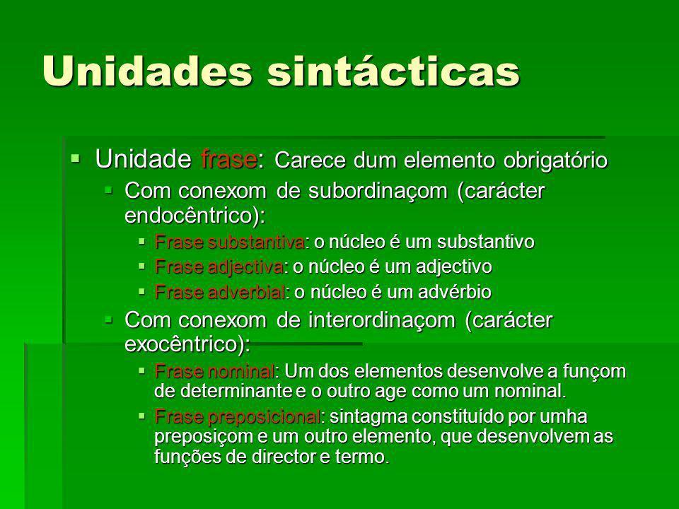 Unidades sintácticas Unidade frase: Carece dum elemento obrigatório