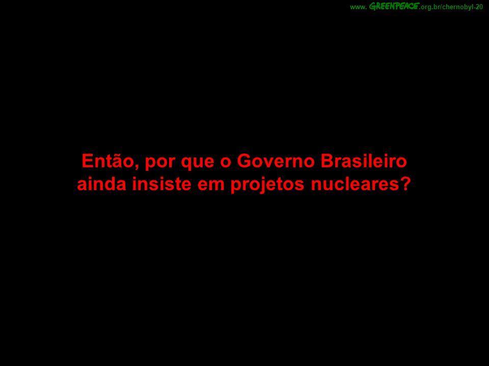 .org.br/chernobyl-20 www. Então, por que o Governo Brasileiro ainda insiste em projetos nucleares