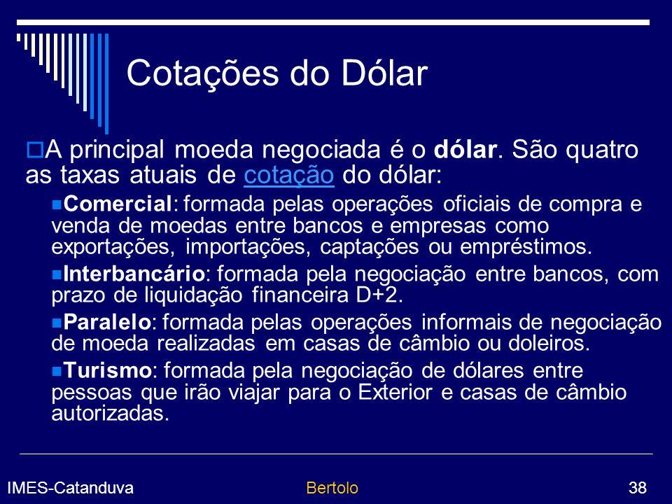 Cotações do Dólar A principal moeda negociada é o dólar. São quatro as taxas atuais de cotação do dólar: