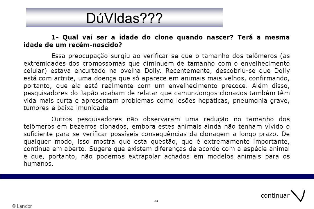 DúVIdas 1- Qual vai ser a idade do clone quando nascer Terá a mesma idade de um recém-nascido