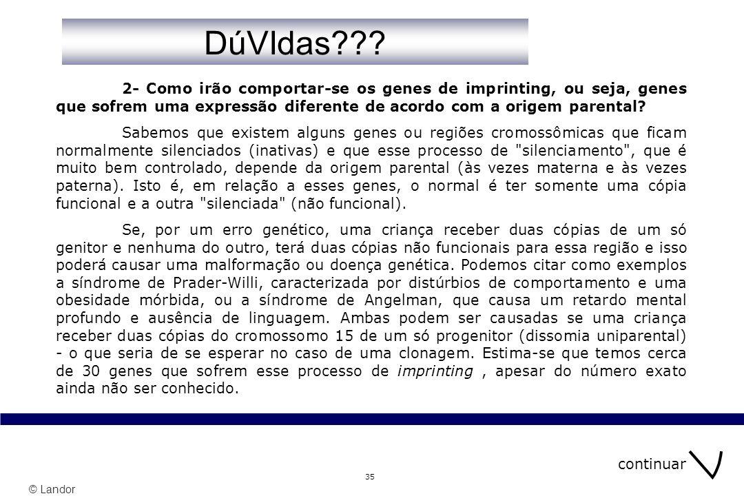 DúVIdas 2- Como irão comportar-se os genes de imprinting, ou seja, genes que sofrem uma expressão diferente de acordo com a origem parental