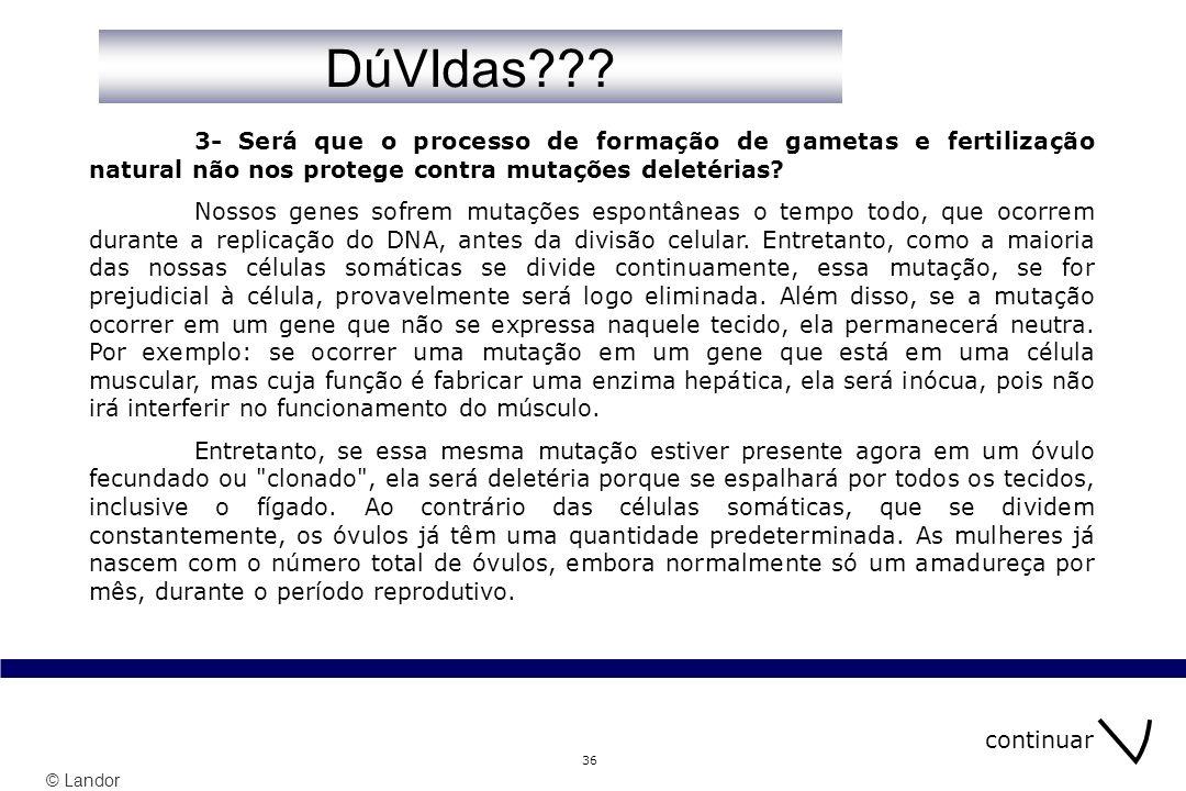 DúVIdas 3- Será que o processo de formação de gametas e fertilização natural não nos protege contra mutações deletérias