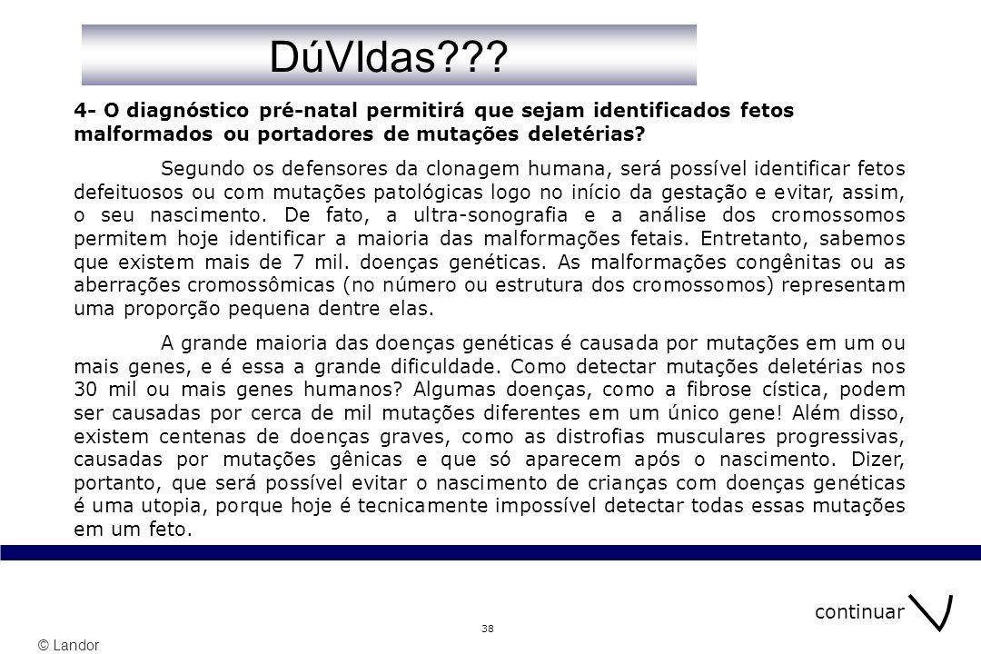 DúVIdas 4- O diagnóstico pré-natal permitirá que sejam identificados fetos malformados ou portadores de mutações deletérias