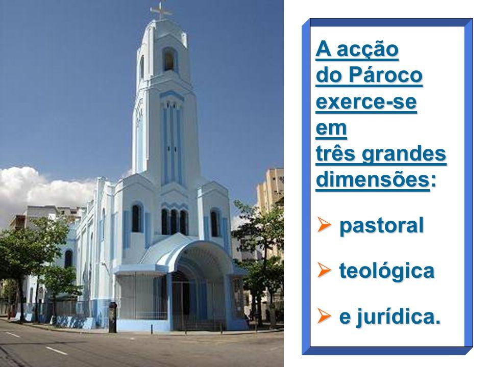 A acção do Pároco exerce-se em três grandes dimensões:
