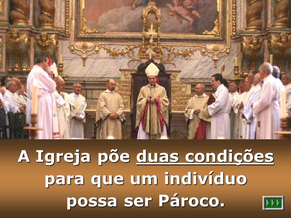 A Igreja põe duas condições para que um indivíduo possa ser Pároco.