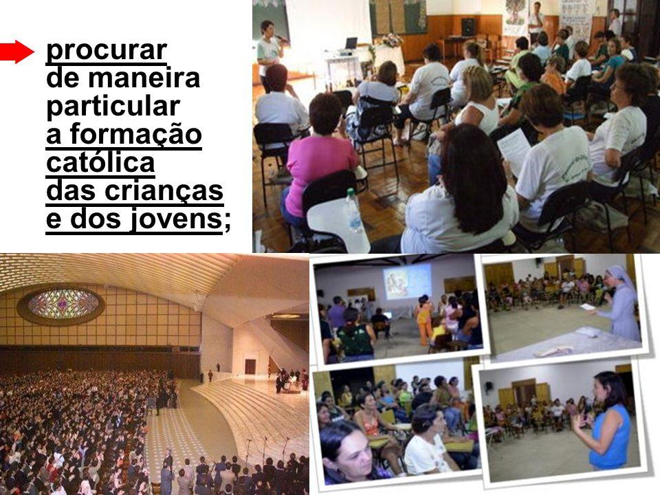 procurar de maneira particular a formação católica das crianças e dos jovens;