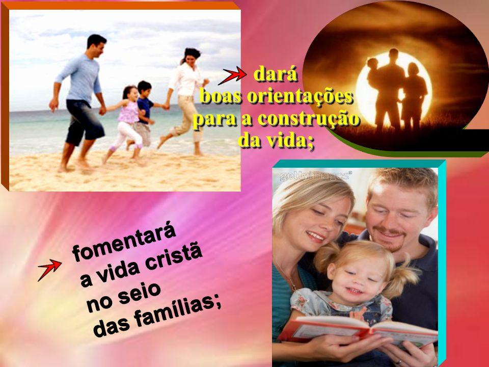 dará boas orientações para a construção da vida;