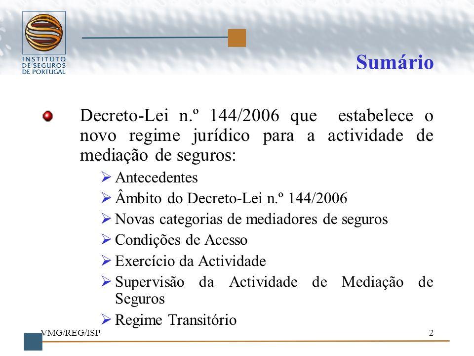 Sumário Decreto-Lei n.º 144/2006 que estabelece o novo regime jurídico para a actividade de mediação de seguros: