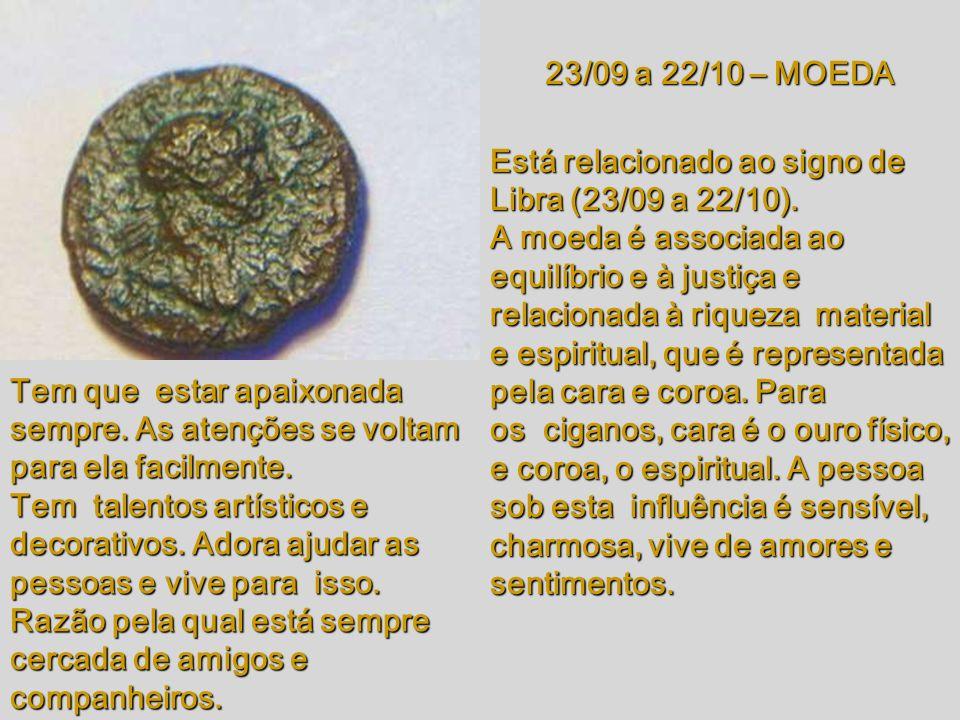 23/09 a 22/10 – MOEDA Está relacionado ao signo de Libra (23/09 a 22/10).