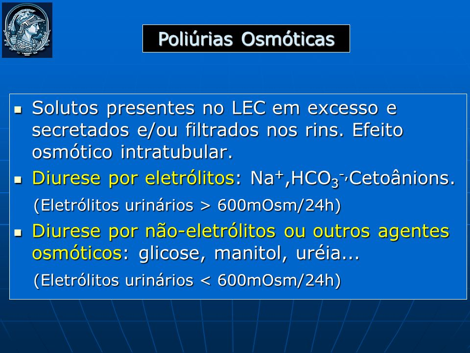Poliúrias Osmóticas Solutos presentes no LEC em excesso e secretados e/ou filtrados nos rins. Efeito osmótico intratubular.