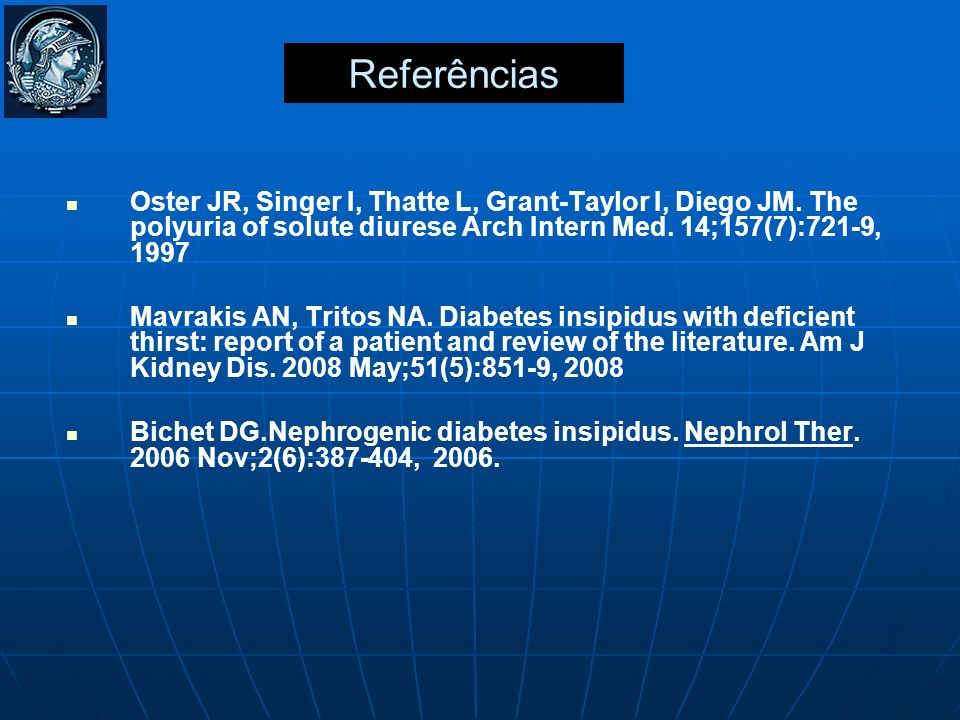 Referências Oster JR, Singer I, Thatte L, Grant-Taylor I, Diego JM. The polyuria of solute diurese Arch Intern Med. 14;157(7):721-9, 1997.