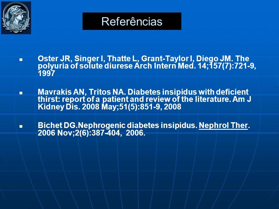 ReferênciasOster JR, Singer I, Thatte L, Grant-Taylor I, Diego JM. The polyuria of solute diurese Arch Intern Med. 14;157(7):721-9, 1997.