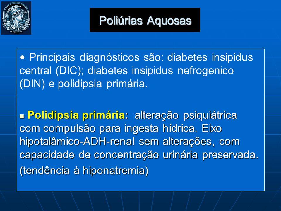 Poliúrias AquosasPrincipais diagnósticos são: diabetes insipidus central (DIC); diabetes insipidus nefrogenico (DIN) e polidipsia primária.