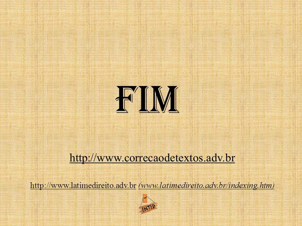 fim http://www.correcaodetextos.adv.br http://www.latimedireito.adv.br