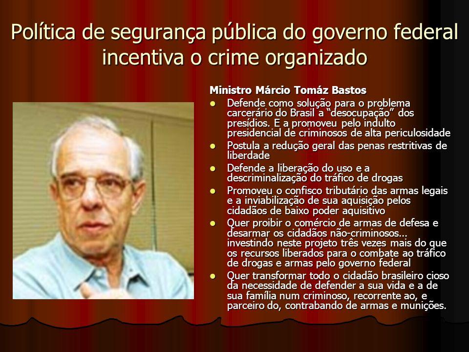 Política de segurança pública do governo federal incentiva o crime organizado