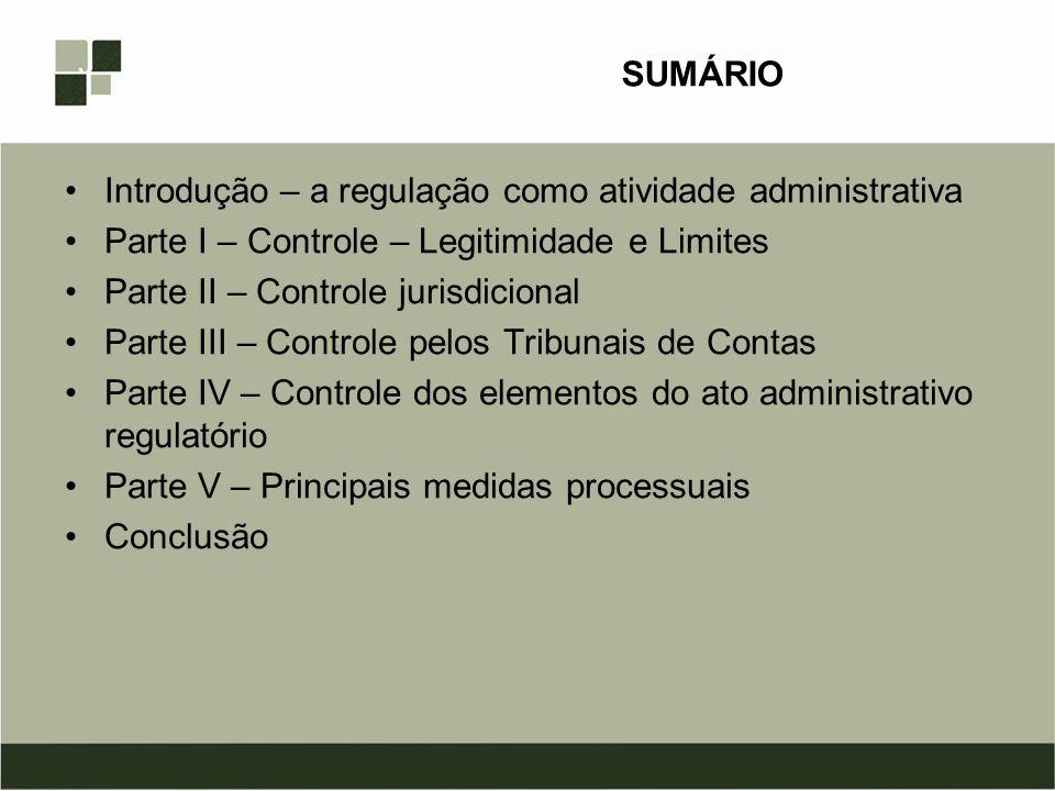 SUMÁRIO Introdução – a regulação como atividade administrativa. Parte I – Controle – Legitimidade e Limites.