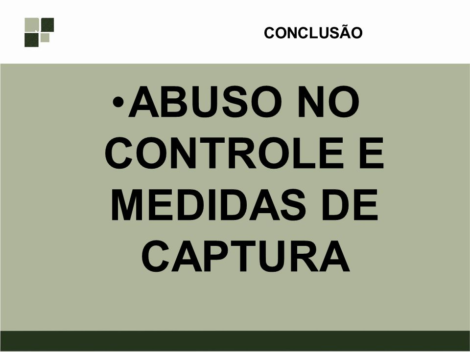 ABUSO NO CONTROLE E MEDIDAS DE CAPTURA