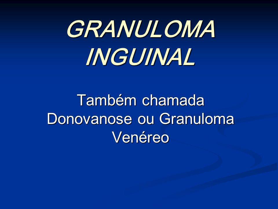 Também chamada Donovanose ou Granuloma Venéreo