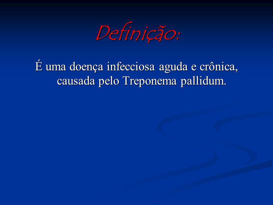 Definição: É uma doença infecciosa aguda e crônica, causada pelo Treponema pallidum.