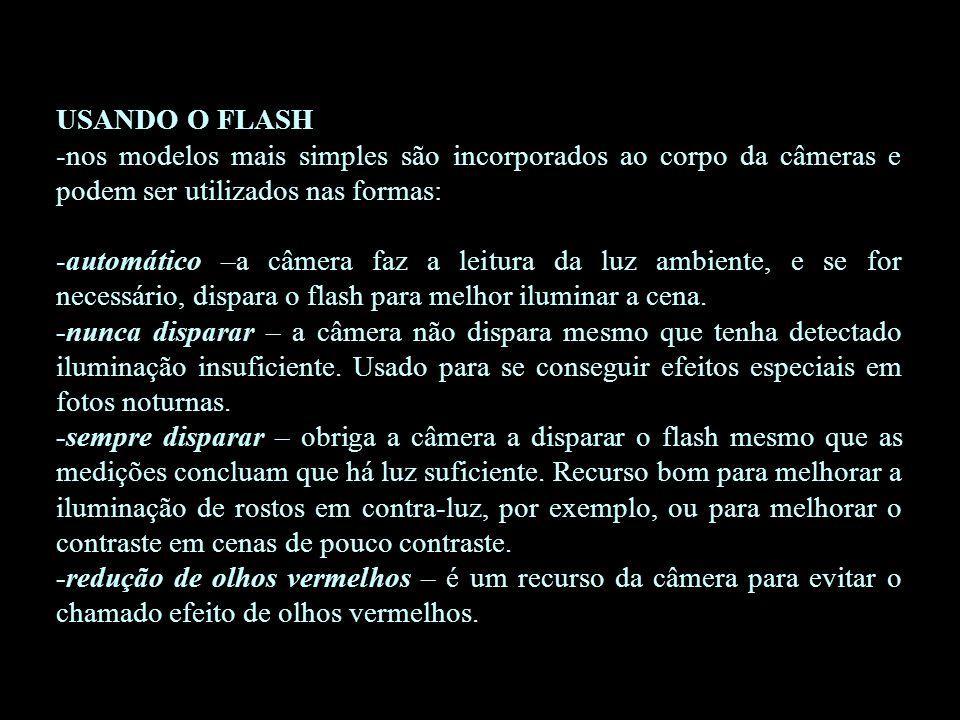 USANDO O FLASH -nos modelos mais simples são incorporados ao corpo da câmeras e podem ser utilizados nas formas:
