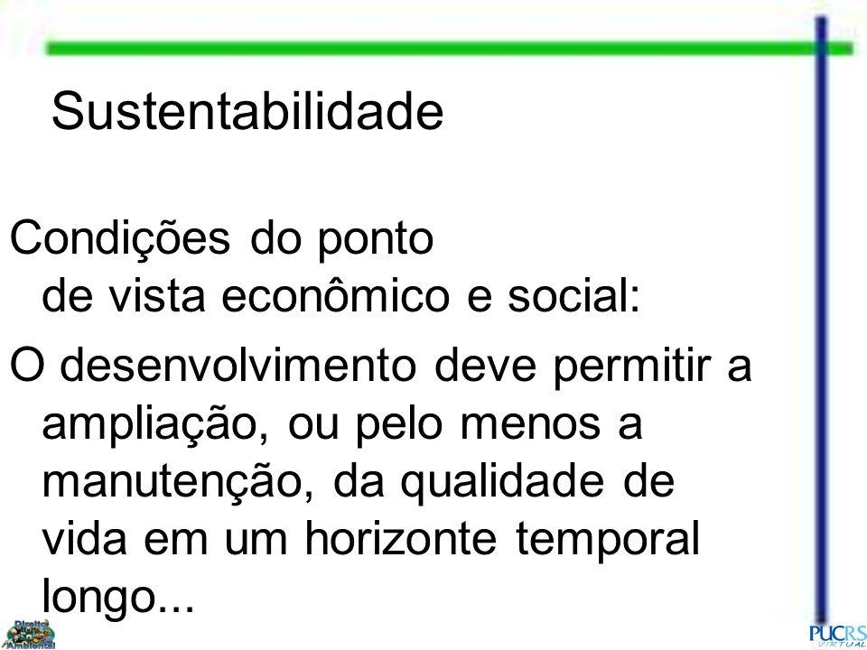 Sustentabilidade Condições do ponto de vista econômico e social: