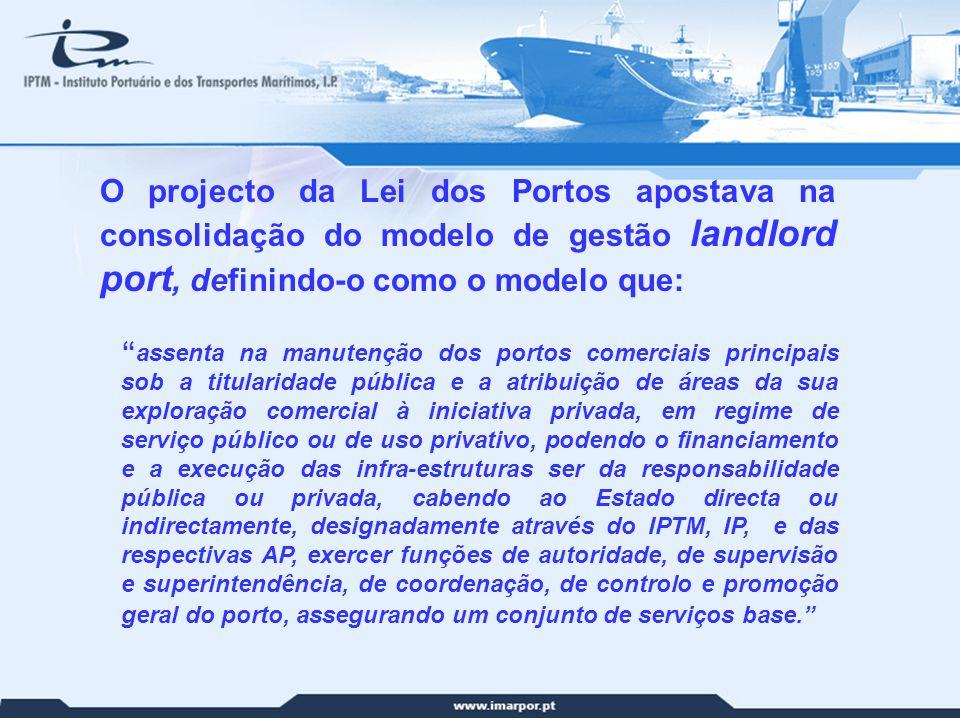 O projecto da Lei dos Portos apostava na consolidação do modelo de gestão landlord port, definindo-o como o modelo que: