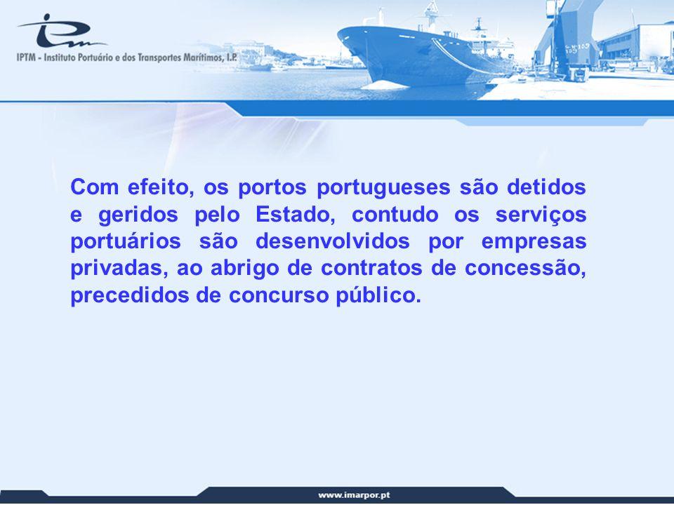 Com efeito, os portos portugueses são detidos e geridos pelo Estado, contudo os serviços portuários são desenvolvidos por empresas privadas, ao abrigo de contratos de concessão, precedidos de concurso público.