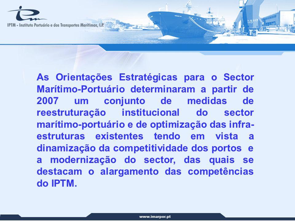 As Orientações Estratégicas para o Sector Marítimo-Portuário determinaram a partir de 2007 um conjunto de medidas de reestruturação institucional do sector marítimo-portuário e de optimização das infra-estruturas existentes tendo em vista a dinamização da competitividade dos portos e a modernização do sector, das quais se destacam o alargamento das competências do IPTM.