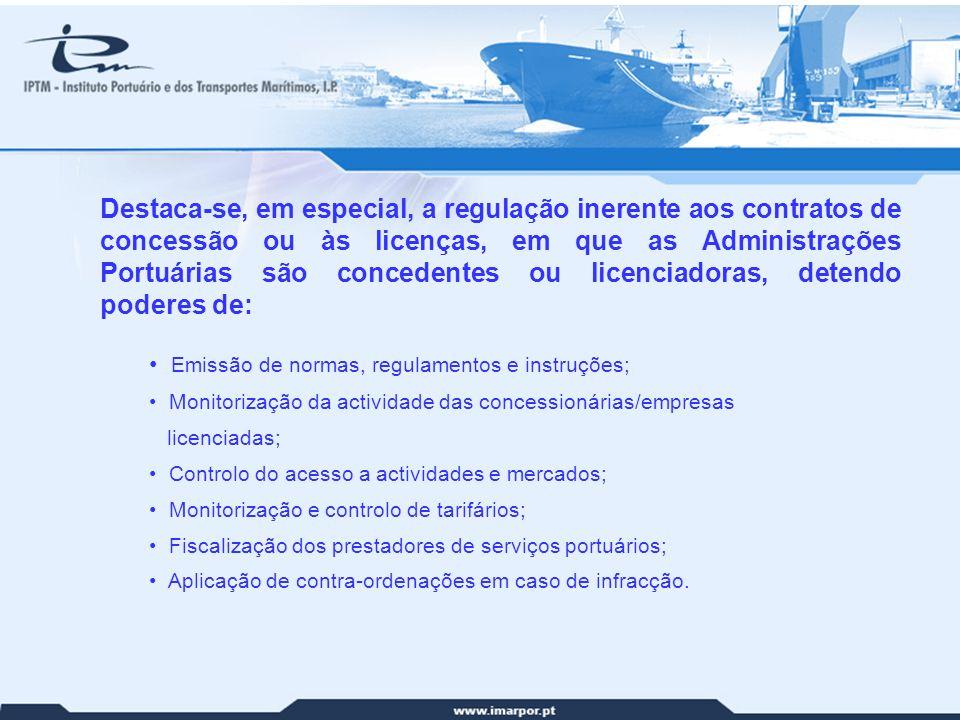 Destaca-se, em especial, a regulação inerente aos contratos de concessão ou às licenças, em que as Administrações Portuárias são concedentes ou licenciadoras, detendo poderes de: